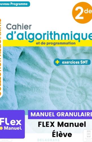 Cahier d'algorithmique et de programmation avec exercices Sciences numériques et Technologie (SNT) 2de (Ed. num. 2021) - FLEX manuel numérique granulaire élève