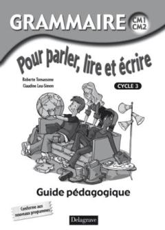 Grammaire pour parler, lire et écrire CM1, CM2 (2009) - Livre du professeur
