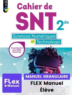 Cahier des Sciences numériques et Technologie (SNT) 2de (Ed. num. 2021) - FLEX manuel numérique granulaire élève