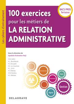 100 exercices pour les métiers de la relation administrative Bac Pro (2018) - Pochette élève
