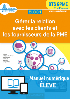 Bloc 1 - Gérer la relation avec les clients et les fournisseurs de la PME 1re et 2e années BTS GPME (2018) - Pochette - Manuel numérique élève