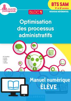 Bloc 1 - Optimisation des processus administratifs 1re et 2e années BTS SAM (2018) - Pochette - Manuel numérique élève