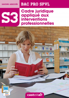 S3 - Cadre juridique appliqué aux interventions professionnelles 2de,1re, Tle Bac Pro SPVL (2014) - Pochette élève