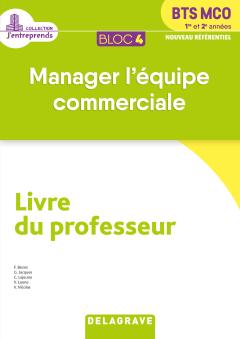Bloc 4 - Manager l'équipe commerciale 1re et 2e années BTS MCO (2019) - Livre du professeur