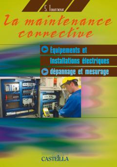 La maintenance corrective : Équipements et installations électriques, Dépannage et mesurage CAP, Bac Pro,  BTS (2008) - Référence