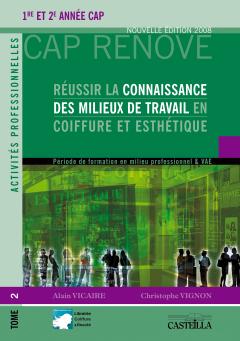 Réussir la connaissance des milieux de travail en Coiffure et Esthétique CAP Coiffure, CAP Esthétique-Cosmétique-Parfumerie - Manuel élève