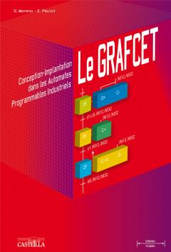 Le GRAFCET : conception-implantation dans les Automates Programmables Industriels (API) BTS, DUT, IUP, IUFM, Écoles d'ingénieurs (2009) - Référence