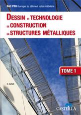 Dessin et technologie de construction en structures métalliques Bac Pro Ouvrages du bâtiment, tome 1 (2009)