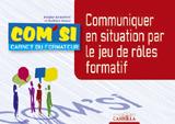 Communiquer en situation par le jeu de rôles formatif BTS Communication - Carnet du formateur