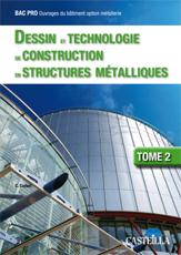 Dessin et technologie de construction en structures métalliques Bac Pro Ouvrages du bâtiment, tome 2 (2009)