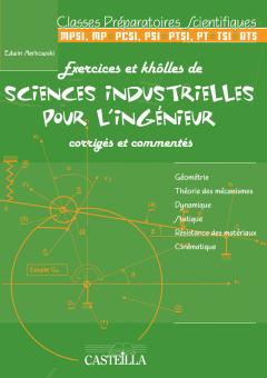 Exercices et khôlles de sciences industrielles pour l'ingénieur (2010) - Livre de l'élève