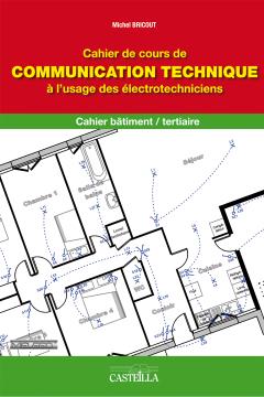 Cahier de cours de communication technique à l'usage des électrotechniciens Bac Pro ELEEC (2011) - Cahier activités élève