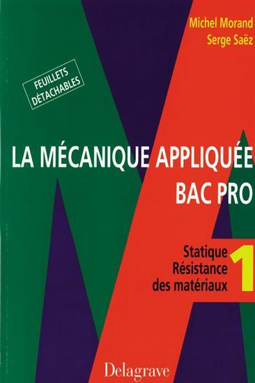 La mécanique appliquée - Tome 1 Bac Pro Mécanique - Pochette élève