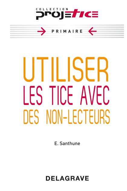 Projetice - Utiliser les tice avec des non-lecteurs (2012)