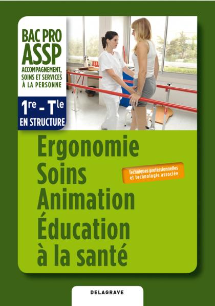 """Ergonomie Soins Animation Éducation à la santé option """"en structure"""" 1re, Tle Bac Pro ASSP (2012) - Pochette élève"""