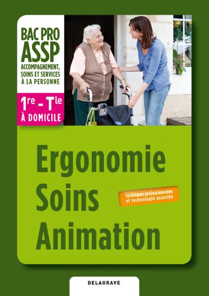 """Ergonomie, Soins, Animation option """"à domicile"""" 1re, Tle Bac Pro ASSP (2012) - Pochette élève"""