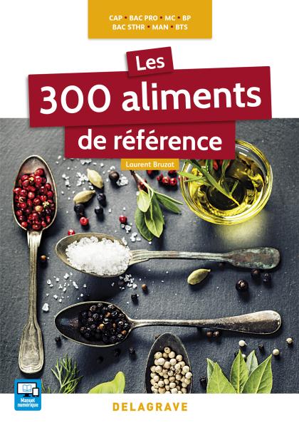 Les 300 aliments de référence CAP, Bac Pro, BP, MAN, MC, Bac STHR, BTS (2016) - Référence