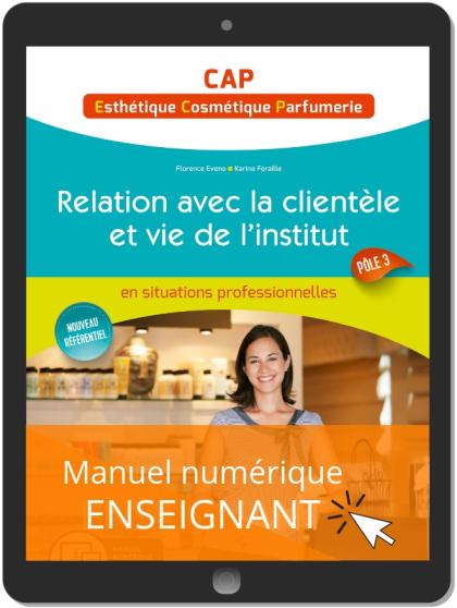 Relation avec la clientèle et vie de l'institut - Pôle 3 - CAP Esthétique, Cosmétique, Parfumerie (2019) - Manuel numérique enseignant