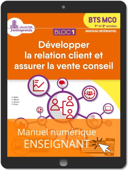Bloc 1 - Développer la relation client et vente conseil 1re et 2e années BTS MCO (2019) - Manuel numérique enseignant
