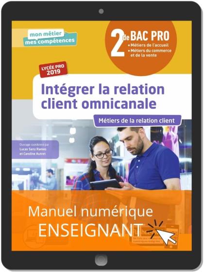 Intégrer la relation client omnicanale 2de Bac Pro (2019) - Pochette - Manuel numérique enseignant