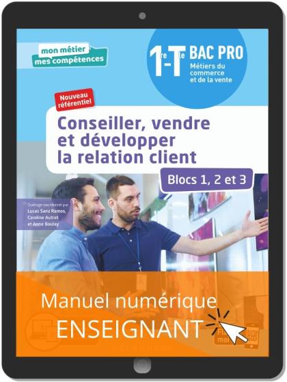 Conseiller, vendre et développer la relation client - Blocs 1, 2 et 3 - 1re, Tle Bac Pro Métiers du commerce et de la vente (MCV) (2020) - Manuel numérique enseignant