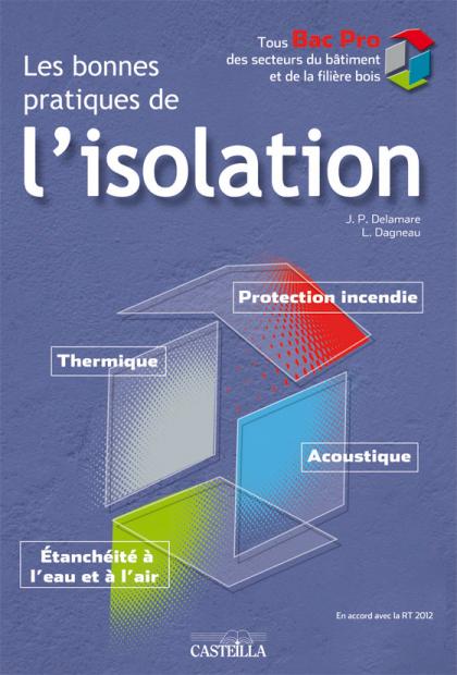 Les Bonnes pratiques de l'isolation Bac Pro bâtiment et bois, BTS (2012) - Manuel élève