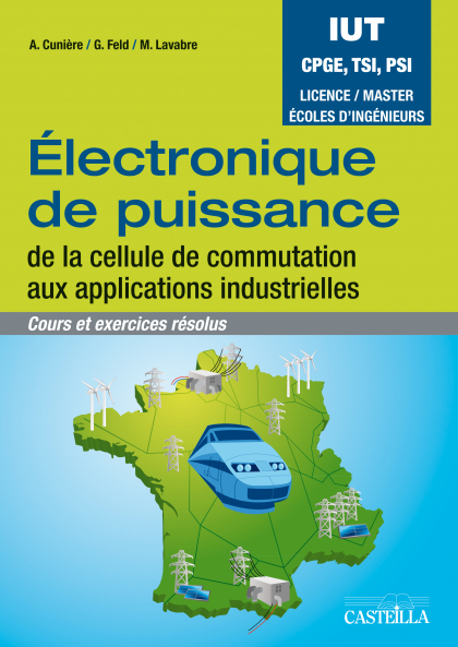 Electronique de puissance : cours et exercices résolus BTS, DUT, Classes prépas, L3, M1, écoles d'ingénieurs (2012) - Manuel élève