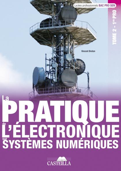 La pratique de l'électronique sur systèmes numériques 1re Bac Pro SEN (2012) - Cahier activités élève