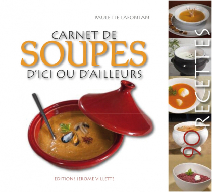 Carnet de soupes d'ici et d'ailleurs : 90 recettes