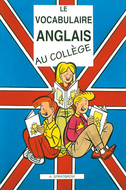 Le vocabulaire anglais au collège (Éd. 2007)