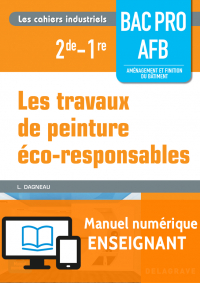 Les travaux de peinture éco-responsables 2de,1re Bac Pro AFB (2016) - Manuel numérique enseignant