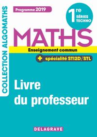 Mathématiques 1re Tronc commun, spécialité STI2D/STL (2019) - Manuel - Livre du professeur