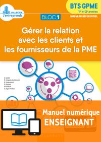 Bloc 1 - Gérer la relation avec les clients et les fournisseurs de la PME 1re et 2e années BTS GPME (2018) - Pochette - Manuel numérique enseignant