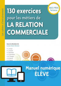 130 exercices pour les métiers de la relation commerciale Bac Pro (2018) - Pochette - Manuel numérique élève