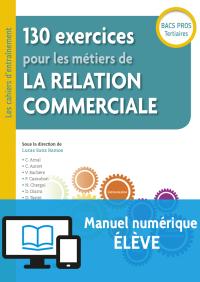 130 exercices pour les métiers de la relation commerciale Bac Pro (2018) - Manuel numérique élève