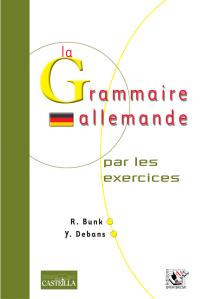 La grammaire allemande par les exercices 2de, 1re, Tle (2007)